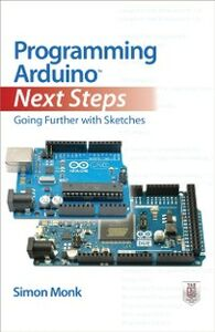 Ebook in inglese Programming Arduino Next Steps: Going Further with Sketches Monk, Simon