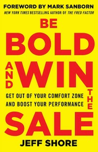 Ebook in inglese Be Bold and Win the Sale: Get Out of Your Comfort Zone and Boost Your Performance Shore, Jeff