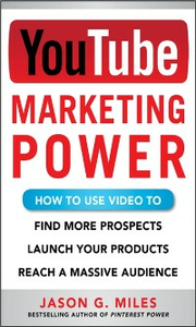 Ebook in inglese YouTube Marketing Power: How to Use Video to Find More Prospects, Launch Your Products, and Reach a Massive Audience Miles, Jason