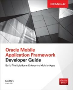 Ebook in inglese Oracle Mobile Application Framework Developer Guide: Build Multiplatform Enterprise Mobile Apps Bors, Luc