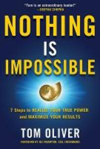 Nothing Is Impossible: 7 Steps to Realize Your True Power and Maximize Your Results - Tom Oliver - cover