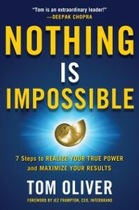 Ebook in inglese Nothing Is Impossible: 7 Steps to Realize Your True Power and Maximize Your Results Oliver, Tom