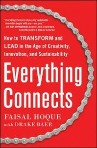 Foto Cover di Everything Connects: How to Transform and Lead in the Age of Creativity, Innovation, and Sustainability, Ebook inglese di Drake Baer,Faisal Hoque, edito da McGraw-Hill Education