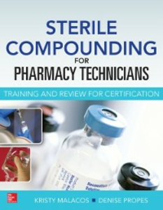 Ebook in inglese Sterile Compounding for Pharm Techs--A text and review for Certification Malacos, Kristy , Propes, Denise