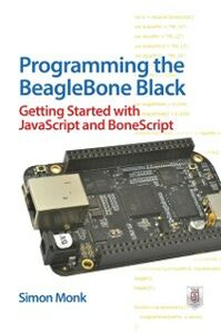 Foto Cover di Programming the BeagleBone Black: Getting Started with JavaScript and BoneScript, Ebook inglese di Simon Monk, edito da McGraw-Hill Education