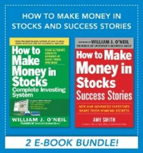 Ebook in inglese How to Make Money in Stocks and Success Stories O'Neil, William , Smith, Amy