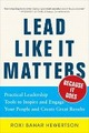 Lead Like It Matters... Because It Does: Practical Leadership Tools to Inspire and Engage Your People and Create Great Results
