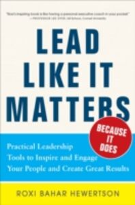 Ebook in inglese Lead Like it Matters...Because it Does: Practical Leadership Tools to Inspire and Engage Your People and Create Great Results Hewertson, Roxi Bahar