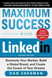 Ebook in inglese Maximum Success with LinkedIn: Dominate Your Market, Build a Global Brand, and Create the Career of Your Dreams Sherman, Dan