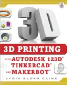 Ebook in inglese 3D Printing with Autodesk 123D, Tinkercad, and MakerBot Cline, Lydia