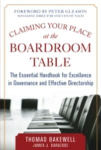 Ebook in inglese Claiming Your Place at the Boardroom Table: The Essential Handbook for Excellence in Governance and Effective Directorship Bakewell, Thomas , Darazsdi, James