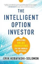 Intelligent Option Investor: Applying Value Investing to the World of Options