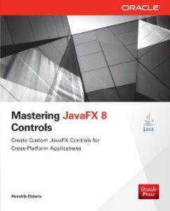 Ebook in inglese Mastering JavaFX 8 Controls Ebbers, Hendrik