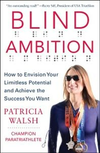 Foto Cover di Blind Ambition: How to Envision Your Limitless Potential and Achieve the Success You Want, Ebook inglese di Patricia Walsh, edito da McGraw-Hill Education