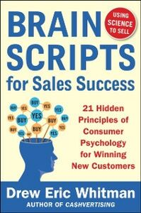 Ebook in inglese BrainScripts for Sales Success: 21 Hidden Principles of Consumer Psychology for Winning New Customers Whitman, Drew Eric