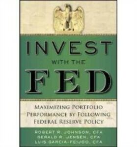 Ebook in inglese Invest with the Fed: Maximizing Portfolio Performance by Following Federal Reserve Policy Garcia-Feijoo, Luis , Jensen, Gerald R. , Johnson, Robert R.