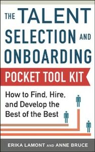 Ebook in inglese Talent Selection and Onboarding Tool Kit: How to Find, Hire, and Develop the Best of the Best Bruce, Anne , Lamont, Erika