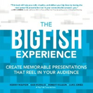 Ebook in inglese Big Fish Experience: Create Memorable Presentations That Reel In Your Audience Jones, Luke , Killeen, Robert , Murillo, Gus , Nguyen, Kenny