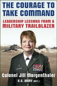 Ebook in inglese Courage to Take Command: Leadership Lessons from a Military Trailblazer Morgenthaler, Jill