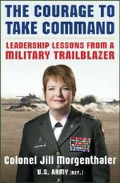Courage to Take Command: Leadership Lessons from a Military Trailblazer