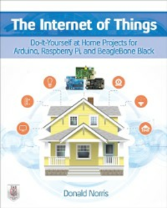 Ebook in inglese Internet of Things: Do-It-Yourself at Home Projects for Arduino, Raspberry Pi and BeagleBone Black Norris, Donald