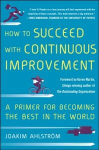 Ebook in inglese How to Succeed with Continuous Improvement: A Primer for Becoming the Best in the World Ahlstrom, Joakim
