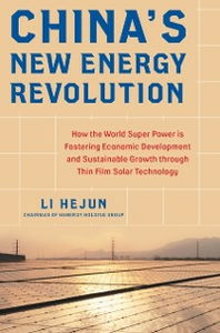 Ebook in inglese China's New Energy Revolution: How the World Super Power is Fostering Economic Development and Sustainable Growth through Thin-Film Solar Technology Hejun, Li