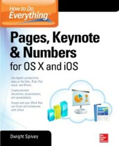 Ebook in inglese How to Do Everything: Pages, Keynote & Numbers for OS X and iOS Spivey, Dwight