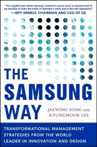 Ebook in inglese Samsung Way: Transformational Management Strategies from the World Leader in Innovation and Design Lee, Kyungmook , Song, Jaeyong
