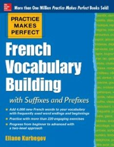Ebook in inglese Practice Makes Perfect: French Vocabulary Building with Prefixes and Suffixes Kurbegov, Eliane
