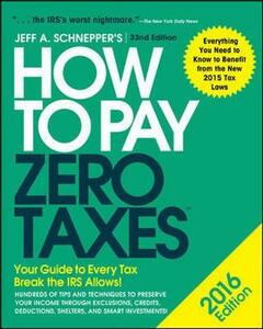 How to Pay Zero Taxes 2016: Your Guide to Every Tax Break the IRS Allows - Jeff A. Schnepper - cover