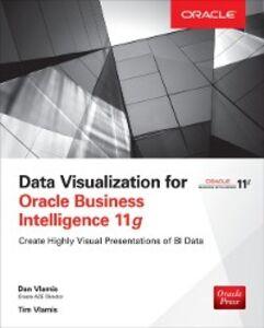 Foto Cover di Data Visualization for Oracle Business Intelligence 11g, Ebook inglese di Dan Vlamis,Tim Vlamis, edito da McGraw-Hill Education