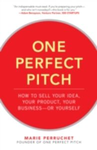 Ebook in inglese One Perfect Pitch: How to Sell Your Idea, Your Product, Your Business--or Yourself Perruchet, Marie