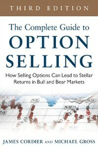 Ebook in inglese Complete Guide to Option Selling: How Selling Options Can Lead to Stellar Returns in Bull and Bear Markets, 3rd Edition Cordier, James , Gross, Michael