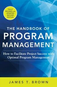Ebook in inglese Handbook of Program Management: How to Facilitate Project Success with Optimal Program Management, Second Edition Brown, James T