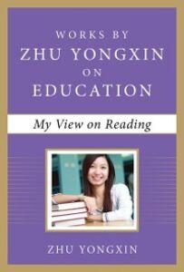 Ebook in inglese My View on Reading (Works by Zhu Yongxin on Education Series) Yongxin, Zhu
