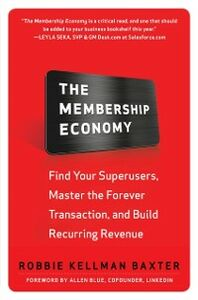 Ebook in inglese Membership Economy: Find Your Super Users, Master the Forever Transaction, and Build Recurring Revenue Baxter, Robbie Kellman