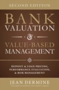 Foto Cover di Bank Valuation and Value Based Management: Deposit and Loan Pricing, Performance Evaluation, and Risk, 2nd Edition, Ebook inglese di Jean Dermine, edito da McGraw-Hill Education