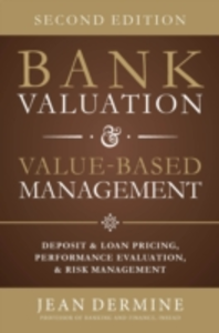 Ebook in inglese Bank Valuation and Value Based Management: Deposit and Loan Pricing, Performance Evaluation, and Risk, 2nd Edition Dermine, Jean