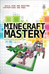 Ebook in inglese Minecraft Mastery: Build Your Own Redstone Contraptions and Mods Monk, Matthew , Monk, Simon