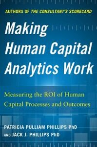 Foto Cover di Making Human Capital Analytics Work: Measuring the ROI of Human Capital Processes and Outcomes, Ebook inglese di Jack Phillips,Patricia Pulliam Phillips, edito da McGraw-Hill Education