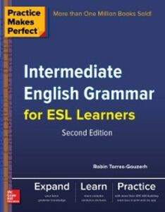 Ebook in inglese Practice Makes Perfect Intermediate English Grammar for ESL Learners Torres-Gouzerh, Robin