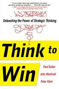 Ebook in inglese Think to Win: Unleashing the Power of Strategic Thinking Butler, Paul , Klein, Peter , Manfredi, John F.