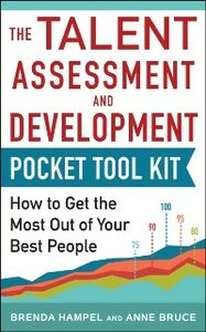 Ebook in inglese Talent Assessment and Development Pocket Tool Kit: How to Get the Most out of Your Best People Bruce, Anne , Hampel, Brenda