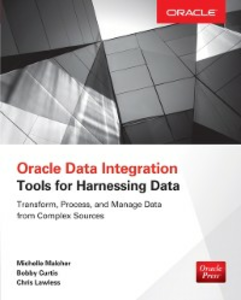 Ebook in inglese Oracle Data Integration: Tools for Harnessing Data Curtis, Bobby , Lawless, Chris , Malcher, Michelle