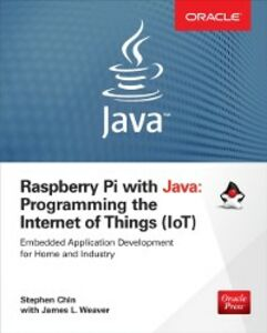 Foto Cover di Raspberry Pi with Java: Programming the Internet of Things (IoT), Ebook inglese di Stephen Chin,James Weaver, edito da McGraw-Hill Education
