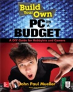 Ebook in inglese Build Your Own PC on a Budget: A DIY Guide for Hobbyists and Gamers Mueller, John