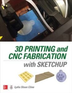 Foto Cover di 3D Printing and CNC Fabrication with SketchUp, Ebook inglese di Lydia Cline, edito da McGraw-Hill Education