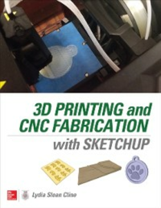 Ebook in inglese 3D Printing and CNC Fabrication with SketchUp Cline, Lydia