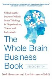 Whole Brain Business Book, Second Edition: Unlocking the Power of Whole Brain Thinking in Organizations, Teams, and Individuals
